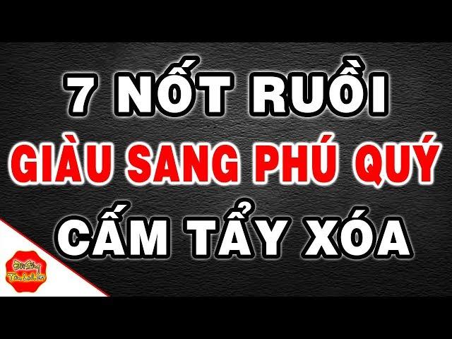 7 Nốt Ruồi ở Nam Giới Hưởng Giàu Sang, QUÝ HƠN VÀNG, Phú Quý Cả Đời, Cấm Kỵ Tẩy Xóa