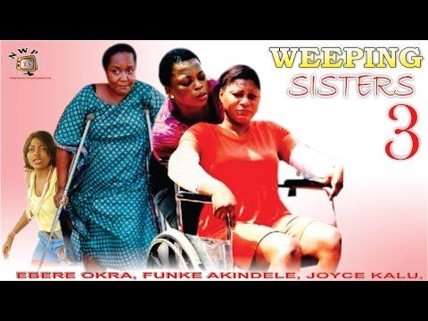 Weeping Sister Season 3  - 2015 Latest Nigerian Nollywood  Movie