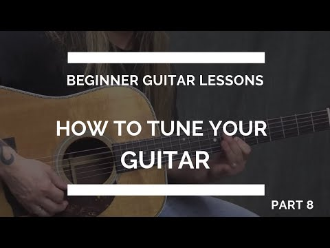 How to Tune Your Guitar - Beginner Guitar Lesson #8