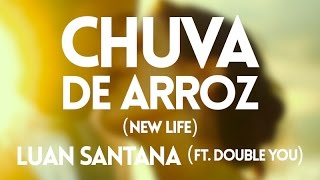Luan Santana ft Double You - Chuva de arroz (New Life) - Lyric Video