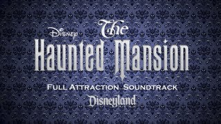 The Haunted Mansion   Full Attraction Soundtrack (Disneyland Park)