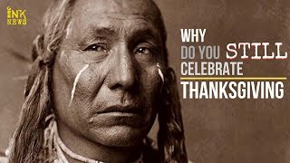 Why Do You Still Celebrate Thanksgiving ? || INKNEWS