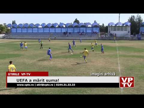 UEFA a mărit suma!