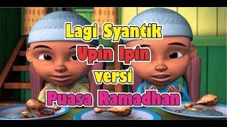 Gambar cover Lirik Lagi Syantik Upin Ipin, Versi Puasa Ramadhan, Lirik Lagu Parodi Siti Badriah