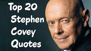 Top 20 Stephen Covey Quotes || American educator, author, businessman