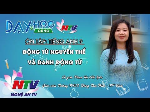 MÔN TIẾNG ANH 9 - ÔN TẬP: ĐỘNG TỪ NGUYÊN THỂ VÀ DANH ĐỘNG TỪ- 8H NGÀY 20/3/2020 (Dạy học trên truyền hình NTV)