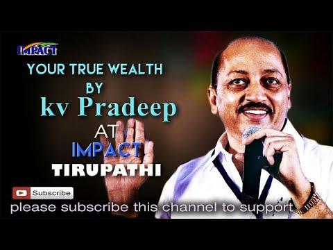 Your True Wealth| KV Pradeep | TELUGU IMPACT Tirupati 2017
