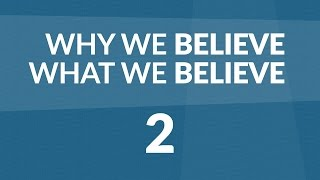 Why We Believe What We Believe - Lesson #2