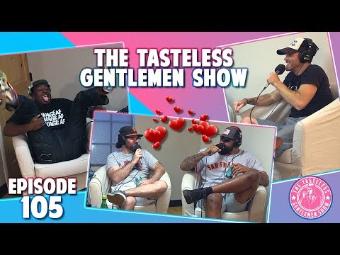 Episode 105 of The Tasteless Gentlemen Show