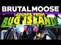 Escape From Bug Island Brutalmoose