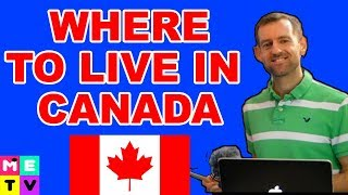 Where To Live in Canada? Town or City?