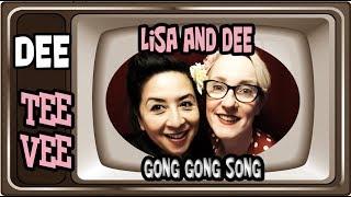 Dee TeeVee #10: Lisa and Dee - Gong Gong Song