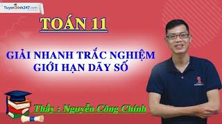 Giải nhanh trắc nghiệm giới hạn dãy số - Môn Toán 11 - Thầy Nguyễn Công Chính