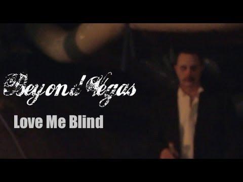 """Love Me Blind"" by Beyond Vegas"