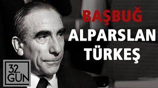 Başbuğ Alparslan Türkeş'in Hikayesi | Ülkücüler Nasıl Yükseldi? | 32. Gün Arşivi