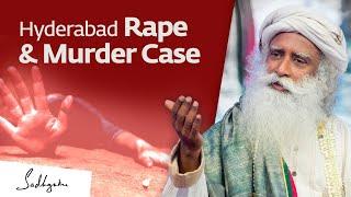 Hyderabad Rape & Murder Case - Sadhguru Speaks