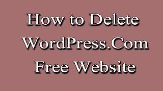 How to Delete a WordPress.Com Website - WordPress Tutorial