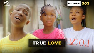 TRUE LOVE - EPISODE 303 (MARK ANGEL COMEDY)