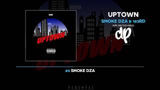 Smoke DZA & 183rd - Uptown (FULL MIXTAPE)