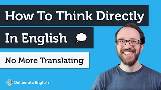Think Directly in English: A Guide for More Fluent English Conversation