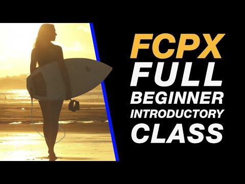 Final Cut Pro X 10.3: Full Tutorial Class for Beginners – Import, Edit & Export