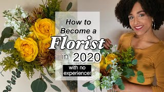 How To Become A FLORIST In 2020 (with No Experience!) - UPDATE