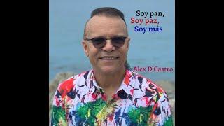 Soy Paz, Soy Pan, Soy Más - Alex d'Castro  (Video)