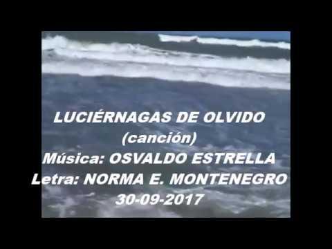 LUCIÉRNAGAS DE OLVIDO (canción) Música: OSVALDO ESTRELLA - Letra: NORMA E. MONTENEGRO