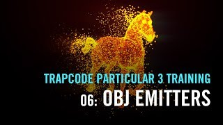 Trapcode Particular 3 Training   06: OBJ Emitters