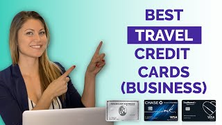 BEST BUSINESS CREDIT CARDS FOR TRAVEL POINTS