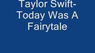 Taylor Swift-Today Was A Fairytale (song with lyrics)