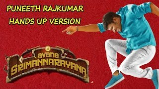 Hands Up Song Puneeth Rajkumar Version | Avane Srimannarayana. | Power Star |