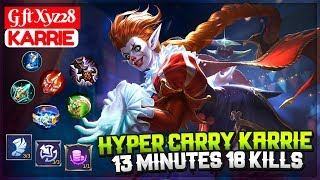 Hyper Carry Karrie, 13 Minutes 18 Kills [ G Ft Xyz28 Karrie ] Mobile Legends