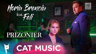 Horia Brenciu Feat. Feli   Prizonier (Official Video)