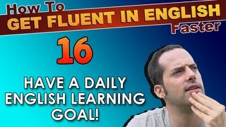 16 - Do you have a daily English learning goal? - How To Get Fluent In English Faster