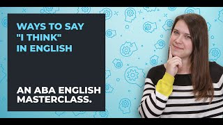 """Different ways to say """"I think"""" in English 