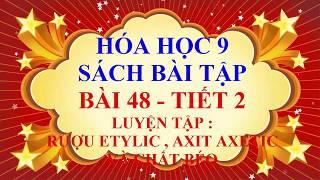 Hóa học lớp 9 - Sách bài tập - Bài 48 - Luyện tập về rượu etylic , axit axetic và chất béo - Tiết 2