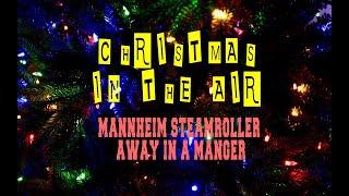 MANNHEIM STEAMROLLER - AWAY IN A  MANGER