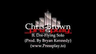 Chris Brown ft. Andre Merritt - Flying Solo (Prod. By Bryan Kennedy)(www.Pressplay.to)