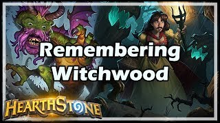 Remembering Witchwood - Witchwood / Hearthstone