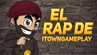 EL RAP DE ITOWNGAMEPLAY !