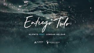"""""""No hay nada mejor que darte lo que soy LO ENTREGO TODO"""" Aliento Feat Lowsan Melgar"""