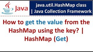 How to get the value from the HashMap using the key?    HashMap (Get)   Java Collection Framework