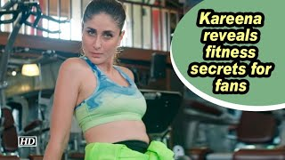 Kareena Kapoor reveals fitness secrets for fans