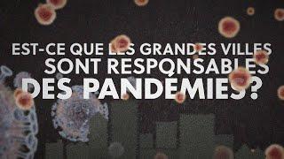 Est-ce que les grandes villes sont responsables des pandémies?