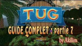 TUG - Guide complet - Partie 7 - FR