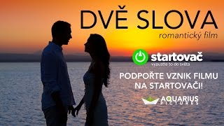 Romantický film Dvě slova - podpořte nás na Startovači!