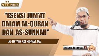 Esensi Jum'at Dalam Al-Qur'an Dan As-Sunnah - Ust. Adi Hidayat, MA