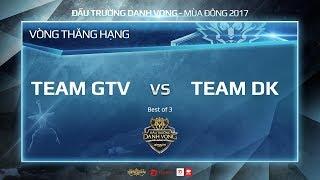 Vòng thăng hạng   Bảng A   GameTV vs Team DK - Game 1
