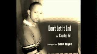 Don't Let It End feat. Charles Hill written by Sean Tayco.wmv